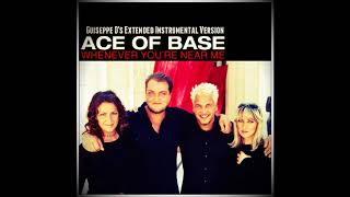 Ace of Base - Whenever You're Near Me (Guiseppe D's Extended Instrumental Version)