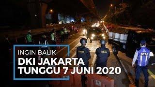 Ingin Balik ke Jakarta Tanpa SIKM, Tunggu sampai Tanggal 7 Juni 2020