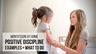 MONTESSORI AT HOME: Positive Discipline Examples & What To Do