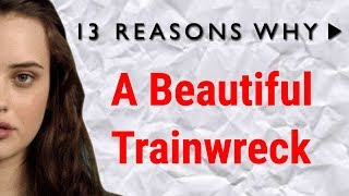 13 Reasons Why: A Beautiful Trainwreck