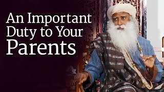 An Important Duty to Your Parents | Sadhguru