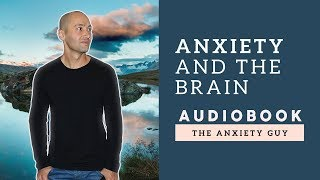 Anxiety And The Brain   A Life With Anxiety (POWERFUL Audiobook)