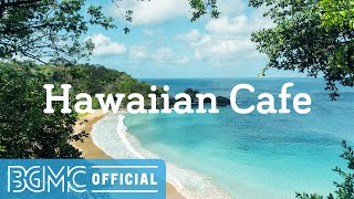 Hawaiian Cafe: Mellow Positive Vibes - Summer Beach Relaxing Background Music for Vacation, Calm