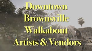 Downtown Brownsville Walkabout Artists & Vendors