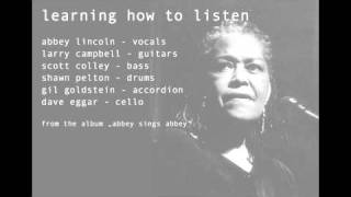 Learning how to listen- Abbey Lincoln