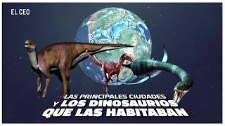 Las principales ciudades y los dinosaurios que las habitaban