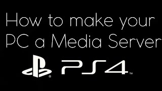 How to make your PC a Media Server for the PS4!!! (NO USB NEEDED!!!) **POSSIBLY OUTDATED**