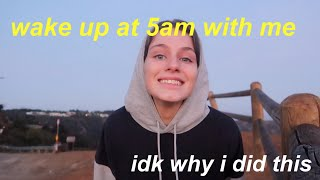wake up at 5am with me (idk why i did this)