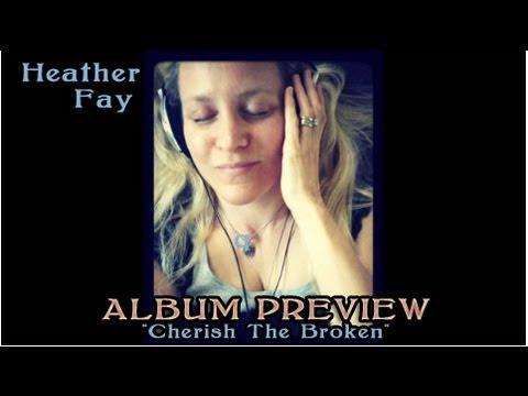 "ALBUM PREVIEW - HEATHER FAY ""Cherish The Broken"""
