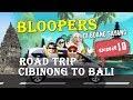 ADEGAN SALAH/BLOOPERS ROAD TRIP CIBINONG BALI