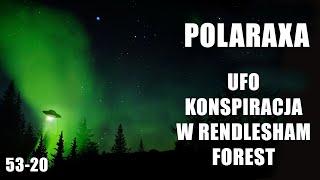 Polaraxa 53-20: UFO konspiracja w Rendlesham Forest