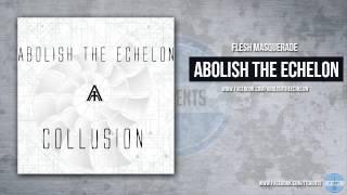Abolish The Echelon - Flesh Masquerade