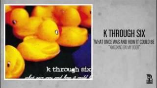K Through Six - Knocking On My Door (Rise Records back catalog circa 2002)