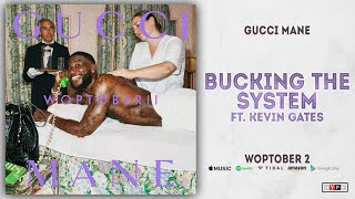 Gucci Mane   Bucking The System Ft. Kevin Gates (Woptober 2)