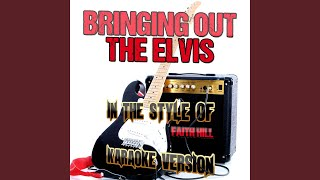 Bringing out the Elvis (In the Style of Faith Hill) (Karaoke Version)