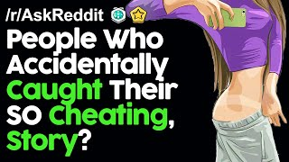 People Who Accidentally Caught Their Spouse Cheating, Story? r/AskReddit Reddit Stories    Top Posts