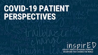 inspirED | Facts over Fear | COVID-19 Patient Perspectives