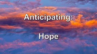 Anticipating Hope in Uncertain Times