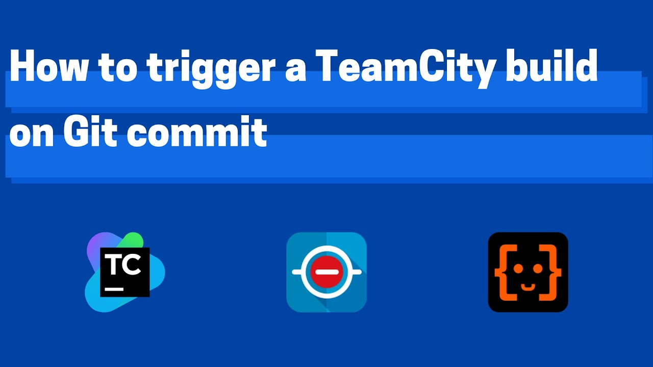 How to trigger a TeamCity build on Git commit
