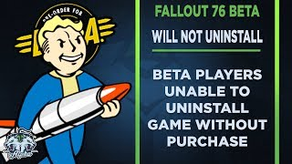 Fallout 76 BETA PC Game will not uninstall unless you buy the game