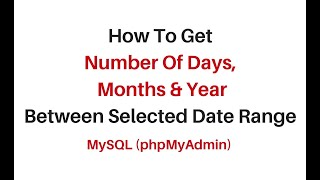 how to get number of days, month and year in mysql phpmyadmin4.7.9