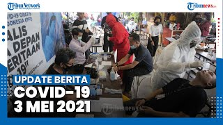 Update Berita Covid-19 3 Mei - Tambah 4.730 Kasus, Total 1.682.004 Positif