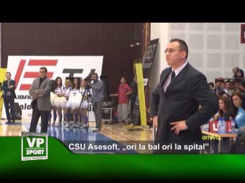 "CSU Asesoft, ""ori la bal ori la spital"""