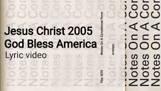 The 1975   Jesus Christ 2005 God Bless America | Lyric Video |