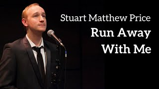 Stuart Matthew Price - RUN AWAY WITH ME (Kerrigan-Lowdermilk)