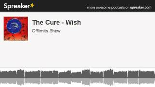 The Cure - Wish (made with Spreaker)