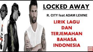 LOCKED AWAY - R.CITY FEAT ADAM LEVINE LIRIK DAN TERJEMAHAN BAHASA INDONESIA