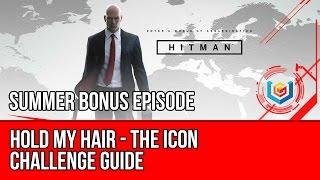 Hitman - Hold My Hair Challenge Guide - The Icon (Summer Bonus Episode)