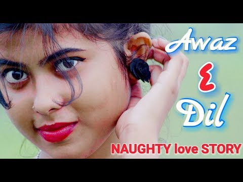 Naughty Love Story||AWAZ E DIL||New Hindi Love Romentic Song 2018 by Sv & Subir Ft. Rk Rahul