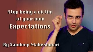 Stop being a victim of your own Expectations - By Sandeep Maheshwari