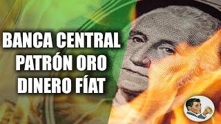 DINERO: Bancos centrales, Patrón Oro, FÍAT   Su historia y destrucción (4/4)