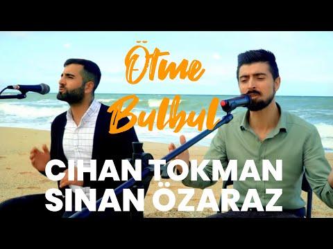 Cihan Tokman - Ötme Bülbül ft Sinan Özaraz klip izle