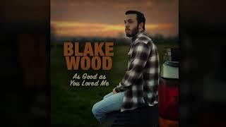Blake Wood As Good As You Loved Me