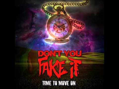 Time To Move On by Don't You Fake It
