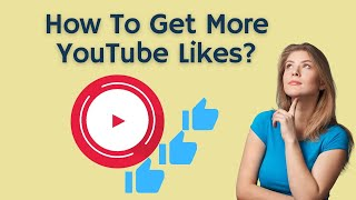 How To Get More YouTube Likes?