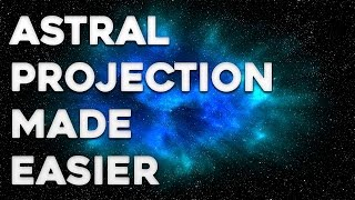 Astral Projection - How to Astral Project More Easily