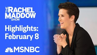 Watch Rachel Maddow Highlights: February 8 | MSNBC