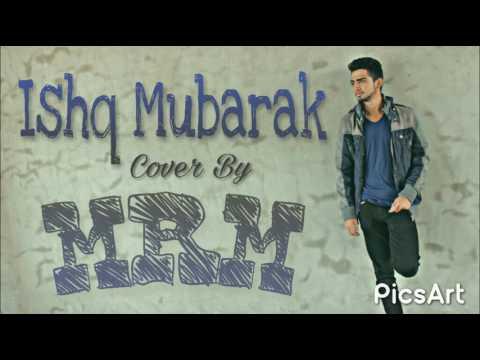 Ishq Mubarak | Tum Bin 2 | Cover By MRM