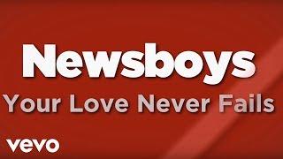 Newsboys - Your Love Never Fails (Lyrics)