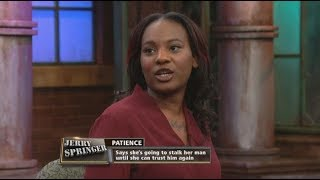 I Stalk Him Because I Don't Trust Him (The Jerry Springer Show)