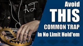 Poker Strategy: Avoid THIS Common Trap In No Limit Hold'em