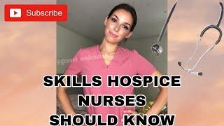 SKILLS HOSPICE NURSES SHOULD KNOW   HOSPICE NURSE SKILLS