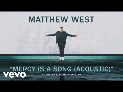 Matthew West - Mercy Is A Song (Acoustic/Audio)