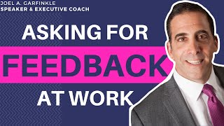 Asking for Feedback at Work: Who to Ask & When to Do It
