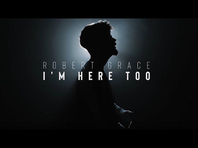 I'm Here Too  - Robert Grace
