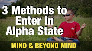 How to Achieve Alpha state of mind- 3 methods